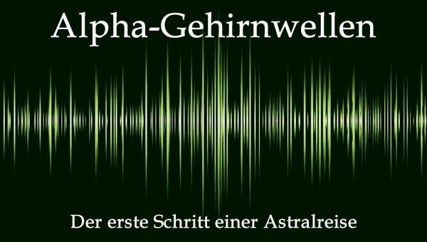der erste schritt astralreisen alpha gehirnwellen